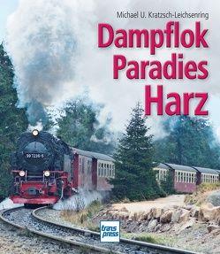 Dampflokparadies Harz von Kratzsch-Leichsenring,  Michael U.