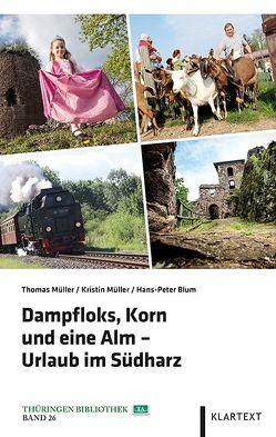Dampfloks, Korn und eine Alm – Urlaub im Südharz von Blum,  Hans-Peter, Mueller,  Thomas, Müller,  Kristin