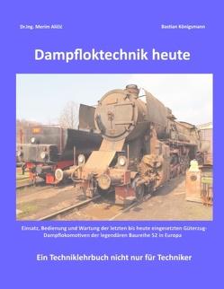Dampfloktechnik heute von Alicic,  Dr.Ing. Merim, Königsmann,  Bastian
