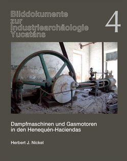 Dampfmaschinen und Gasmotoren in den Henequén-Haciendas von Nickel,  Herbert J