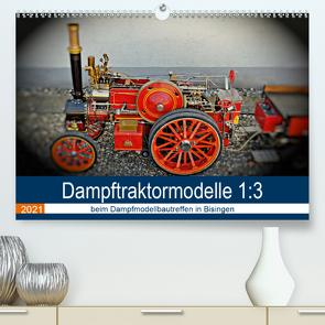 Dampftraktormodelle 1:3 beim Dampfmodellbautreffen in Bisingen (Premium, hochwertiger DIN A2 Wandkalender 2021, Kunstdruck in Hochglanz) von Günther,  Geiger