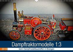 Dampftraktormodelle 1:3 beim Dampfmodellbautreffen in Bisingen (Wandkalender 2019 DIN A3 quer) von Günther,  Geiger