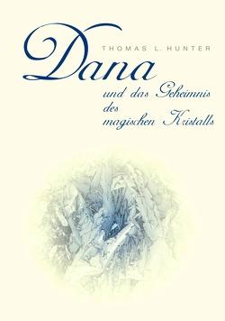 Dana und das Geheimnis des magischen Kristalls von Hunter,  Thomas L.