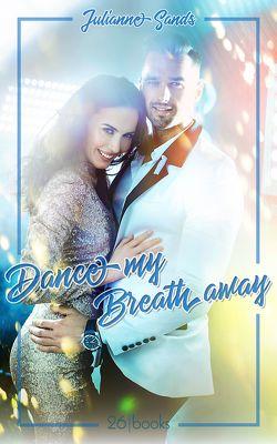 Dance my Breath Away von Sands,  Julianne