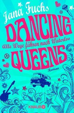 Dancing Queens – Alle Wege führen nach Waterloo von Fuchs,  Jana