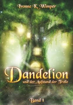 Dandelion und der Aufstand der Trolle von Wimper,  Ivonne K.