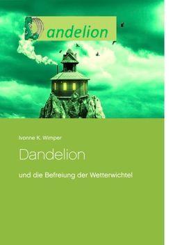 Dandelion und die Befreiung der Wetterwichtel von Wimper,  Ivonne K.
