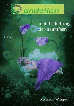 Dandelion und die Rettung der Baumfeen von Wimper,  Ivonne K.