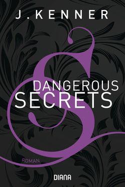 Dangerous Secrets (Secrets 3) von Kenner,  J., Malz,  Janine