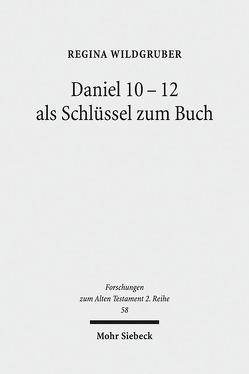 Daniel 10-12 als Schlüssel zum Buch von Wildgruber,  Regina