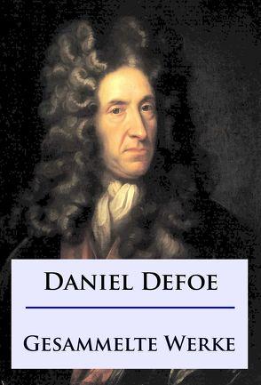 Daniel Defoe – Gesammelte Werke von Defoe,  Daniel