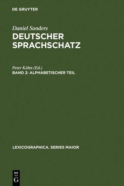 Daniel Sanders: Deutscher Sprachschatz / Alphabetischer Teil von Kuehn,  Peter, Sanders,  Daniel