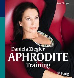 Daniela Ziegler Aphrodite-Training von Dörner,  Brigitte, Gienger,  Zora, Ziegler,  Daniela