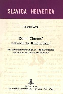 Daniil Charms' unkindliche Kindlichkeit von Grob,  Thomas