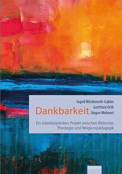 Dankbarkeit von Orth,  Gottfried, Wehnert,  Jürgen, Wiedenroth-Gabler,  Ingrid