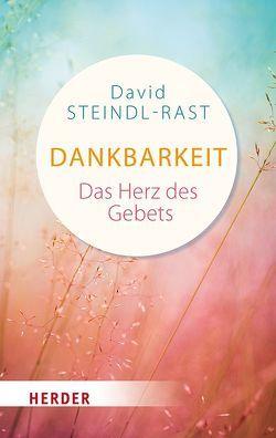 Dankbarkeit – das Herz des Gebets von Steindl-Rast,  David