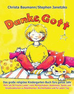 Danke, Gott – Das große religiöse Kindergarten-Buch fürs ganze Jahr von Baumann,  Christa, Janetzko,  Stephen