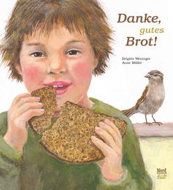 Danke, gutes Brot! von Möller,  Anne, Weninger,  Brigitte