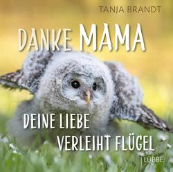 Danke Mama, deine Liebe verleiht Flügel von Brandt,  Tanja
