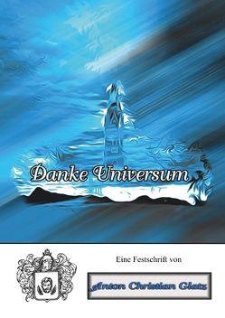 Danke Universum von Glatz,  Anton Christian
