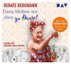 Dann bleiben wir eben zu Hause! Mit der Online-Omi durch die Krise von Antoni,  Carmen-Maja, Bergmann,  Renate, Stockmann,  Wolfgang