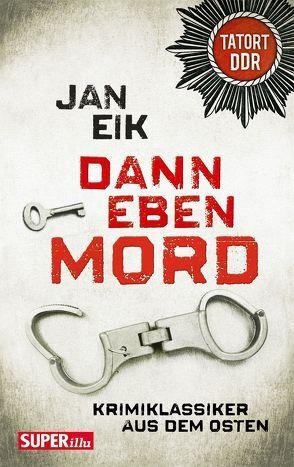 Dann eben Mord von Eik,  Jan