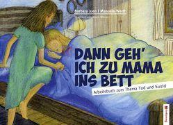 Dann geh ich zu Mama ins Bett von Juen,  Barbara, Werth,  Manuela, Wieser,  Much