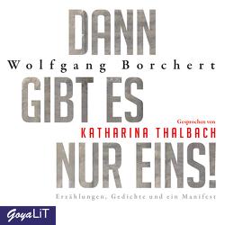 Dann gibt es nur eins! Erzählungen, Gedichte und ein Manifest von Thalbach,  Katharina, Wolfgang,  Borchert