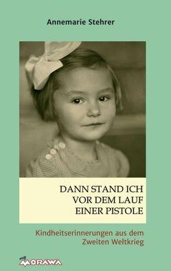 Dann stand ich vor dem Lauf einer Pistole von Stehrer,  Annemarie