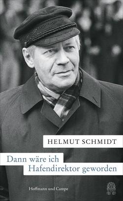 Dann wäre ich Hafendirektor geworden von Schmidt,  Helmut