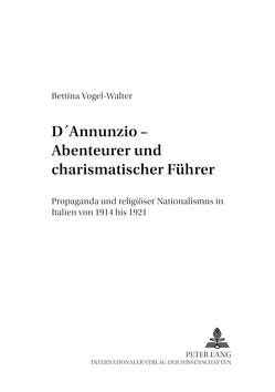 D'Annunzio – Abenteurer und charismatischer Führer von Vogel-Walter,  Bettina