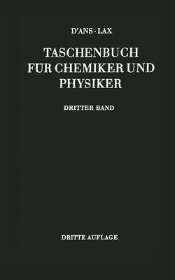 D'Ans-Lax Taschenbuch für Chemiker und Physiker von D'Ans,  Jean, Lax,  Ellen, Schäfer,  K., Synowietz,  C.