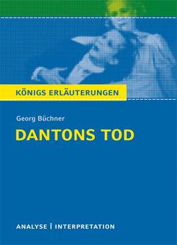 Dantons Tod von Georg Büchner. Textanalyse und Interpretation mit ausführlicher Inhaltsangabe und Abituraufgaben mit Lösungen. von Bernhardt,  Rüdiger, Büchner,  Georg