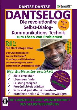 DANTSELOG – Die revolutionäre Selbst-Dialog-Kommunikations-Technik zum Lösen von Problemen. Teil 1: Die Dantselog-Lehre von Dantse,  Dantse