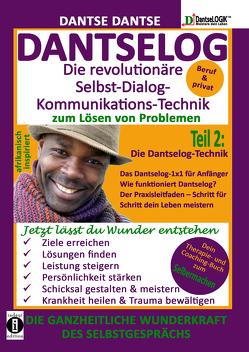 DANTSELOG – Die revolutionäre Selbst-Dialog-Kommunikations-Technik zum Lösen von Problemen. Teil 2: Die Dantselog-Technik für Anfänger von Dantse,  Dantse