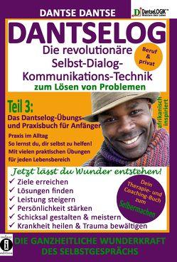 DANTSELOG – Die revolutionäre Selbst-Dialog-Kommunikations-Technik zum Lösen von Problemen. Teil 3: Das Dantselog-Übungs- und Praxisbuch für Anfänger von Dantse,  Dantse