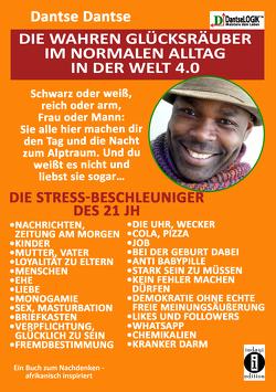 Die wahren Glücksräuber im normalen Alltag in der Welt 4.0: Die Stress-Beschleuniger des 21 JH: Kinder, Ehe, Nachrichten, Sex…. von Dantse,  Dantse