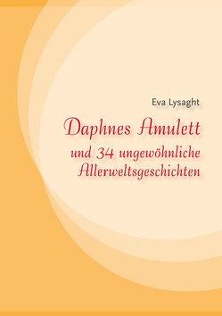 Daphnes Amulett und 34 ungewöhnliche Allerweltsgeschichten von Lysaght,  Eva