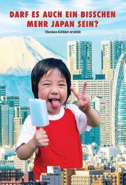 Darf es auch ein bisschen mehr Japan sein? von Köhler,  Thomas