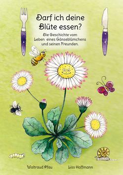 Darf ich deine Blüte essen? von Hoffmann,  Lizz, Pfau,  Waltraud