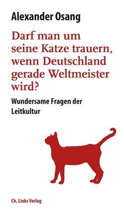 Darf man um seine Katze trauern, wenn Deutschland gerade Weltmeister wird? von Osang,  Alexander