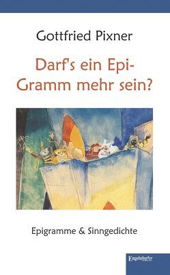 Darf's ein Epi-Gramm mehr sein? von Pixner,  Gottfried