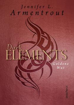 Dark Elements – Goldene Wut von Armentrout,  Jennifer L., Bieker,  Sylvia
