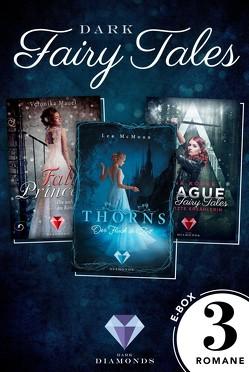 Dark Fairy Tales: Drei düster-romantische Märchenromane in einer E-Box von Köpke,  Tina, Mauel,  Veronika, McMoon,  Lea