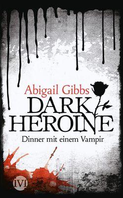 Dark Heroine – Dinner mit einem Vampir von Behringer,  Katrin, Bürgel,  Diana, Gibbs,  Abigail