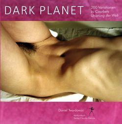 Dark Planet. Variationen zu Courbets Ursprung der Welt von Twardowski,  Daniel