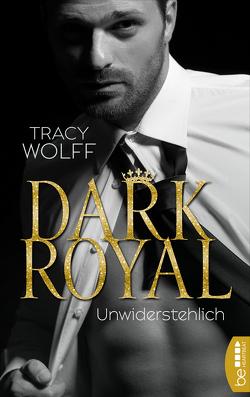 Dark Royal – Unwiderstehlich von Bellem,  Nina, Wolff,  Tracy