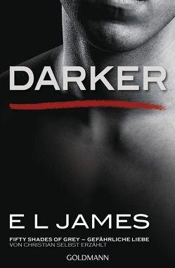 Darker – Fifty Shades of Grey. Gefährliche Liebe von Christian selbst erzählt von Brandl,  Andrea, Dufner,  Karin, Hauser,  Sonja, Heinzius,  Christine, James,  E L, Laszlo,  Ulrike