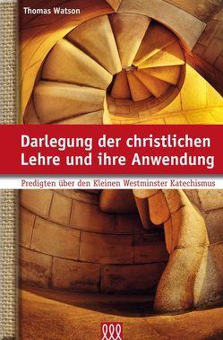 Darlegung der christlichen Lehre und ihre Anwendung von Watson,  Thomas