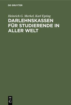 Darlehnskassen für Studierende in aller Welt von Epting,  Karl, Merkel,  Heinrich G.